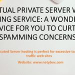 Virtual Private Server Web hosting service: A wonderful Device for you to Curtail Spamming Concerns