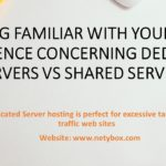 Being familiar with your Big Difference Concerning Dedicated Servers Vs Shared Servers