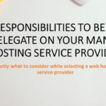 10 Responsibilities to be able to Delegate on your Managed Hosting Service provider