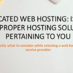 Dedicated Web Hosting: Is That the Proper Hosting Solution Pertaining to You
