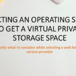 Selecting An Operating system To get a Virtual Private Storage space
