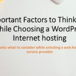 9 Important Factors to Think about While Choosing a WordPress website hosting