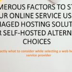 Numerous Factors to start your online service Using Managed Hosting Solutions over Self-Hosted Alternative choices